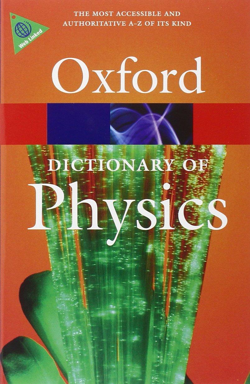 A Dictionary of Physics (Oxford Quick Reference): Amazon.co.uk: John  Daintith: 9780199233991: Books