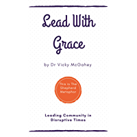 Lead with Grace: Leading Community in Disruptive Times: This is The Shepherd Metaphor (English Edition)