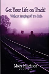 Get Your Life on Track: Without Jumping off the Train! Kindle Edition