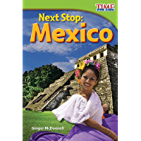 Next Stop: Mexico (TIME FOR KIDS® Nonfiction Readers)