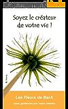 Soyez le créateur de votre vie !: Les Fleurs de Bach vous guideront sur votre chemin (Grâce aux Fleurs de Bach t. 11)