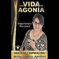 Una Vida en Agonía Experiencia Personal: Gratitud y Superacion (Spanish Edition)
