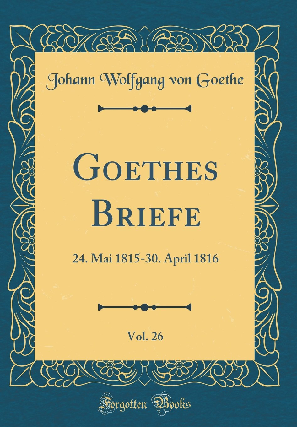 Goethes Briefe, Vol. 26: 24. Mai 1815-30. April 1816 (Classic Reprint) (German Edition) PDF