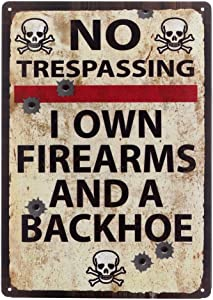 ATOBART Metal Tin Sign - No Trespassing I own Firearms and A Backhoe Vintage Retro Rustic Metal Tin Signs Wall Decor Art 8X12 Inches(20x30cm)