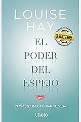 El poder del espejo: Un programa en 21 días para transformar nuestra vida gracias a una técnica muy sencilla: mirarnos al espejo (Crecimiento personal) (Spanish Edition) Kindle Edition