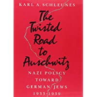 The Twisted Road to Auschwitz: Nazi Policy toward German Jews, 1933-39