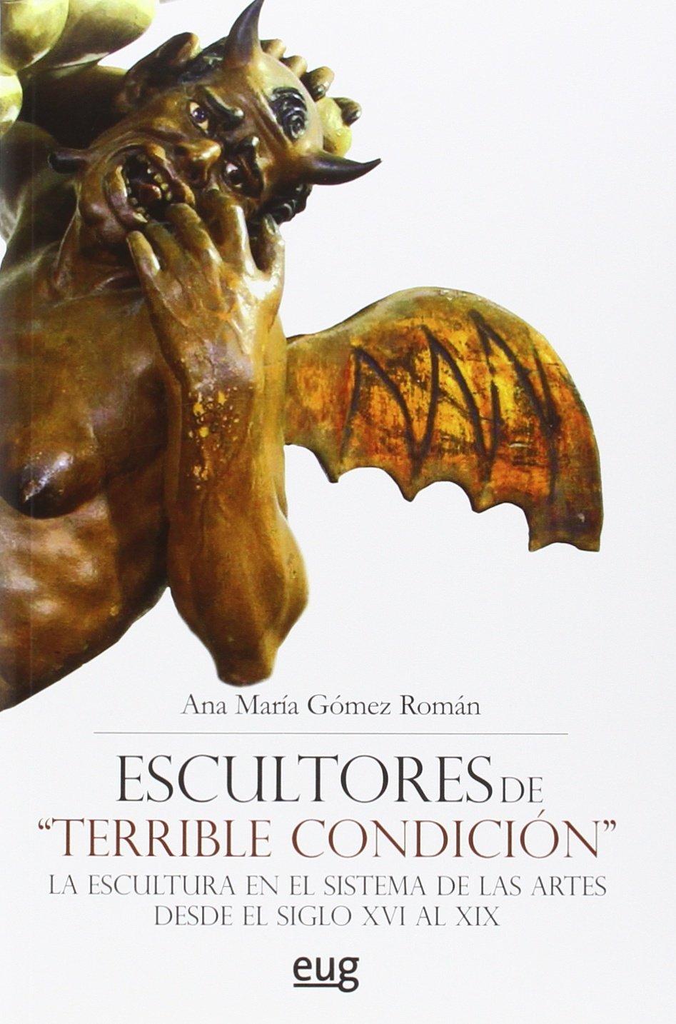 ESCULTORES DE TERRIBLE CONDICIÓN (Colección Arte y Arqueología) Tapa blanda – 17 dic 2015 ANA MARIA GOMEZ ROMAN 8433858173 Modern period c 1500 onwards