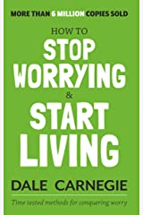 How to Stop Worrying and Start Living Kindle Edition