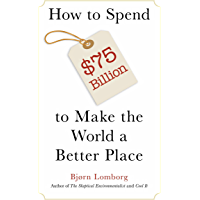 How to Spend $75 Billion to Make the World a Better Place (English Edition)