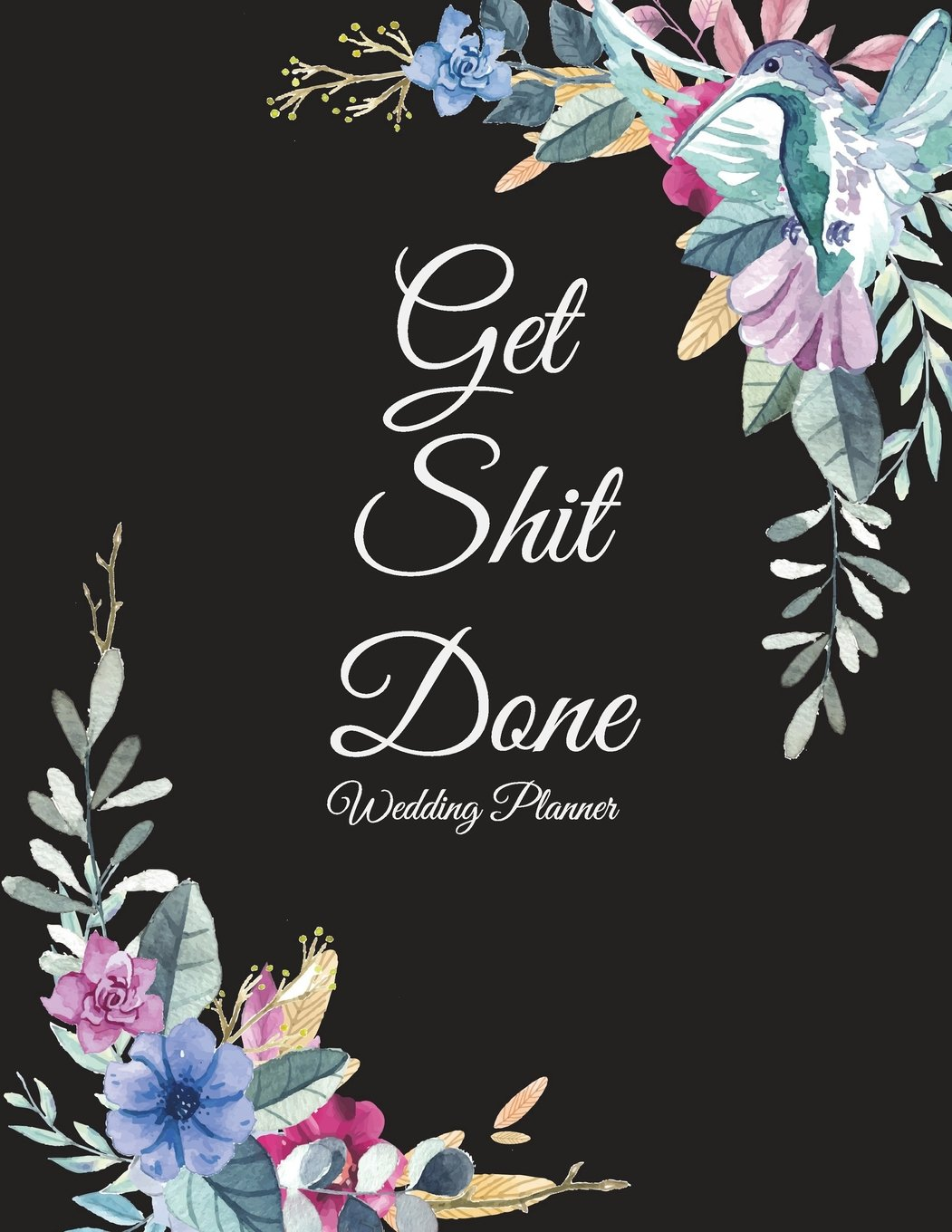"Read Online Get Shit Done: Wedding Planner: Beauty Flowers, Wedding Log, Wedding Planning Notebook Large Print 8.5"" x 11"" Guest Book, Wedding Checklist, Perfect Wedding Gift pdf"