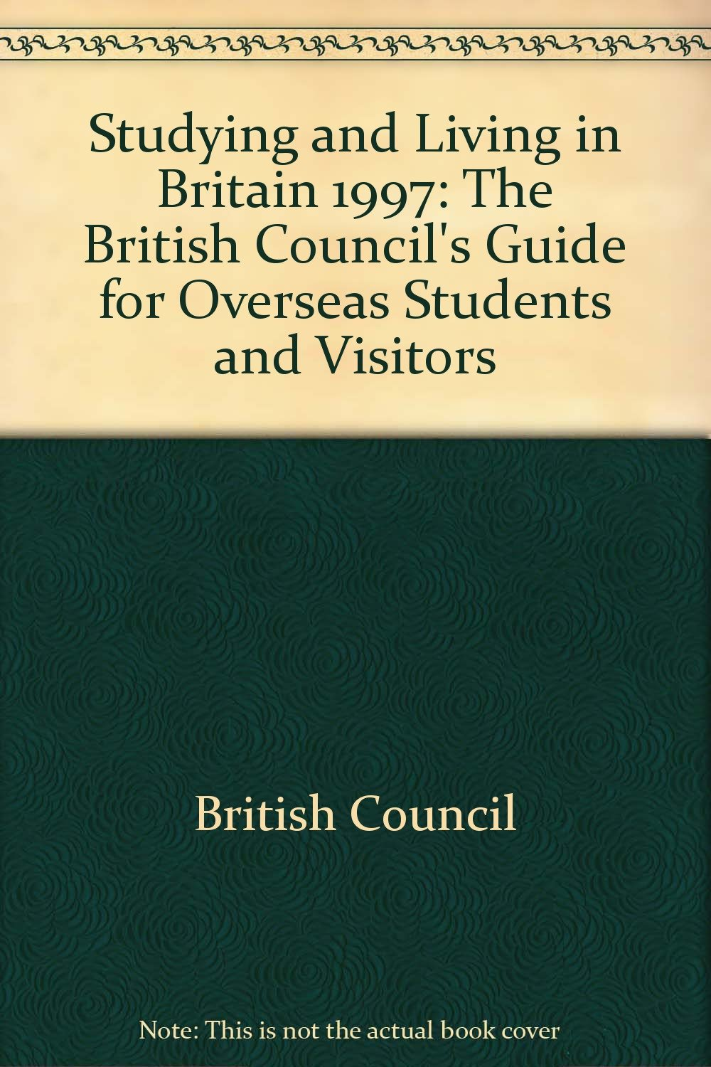 Studying and Living in Britain 1997: The British Council's Guide for Overseas Students and Visitors