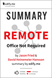 Summary of 'Remote: Office Not Required' by Jason Fried, David Heinemeier Hansson: In-depth, chapter-by-chapter summary
