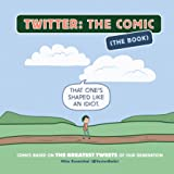 Twitter: The Comic (The Book): Comics Based on the Greatest Tweets of Our Generation