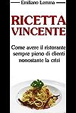 Ricetta Vincente: Come avere il ristorante sempre pieno di clienti nonostante la crisi