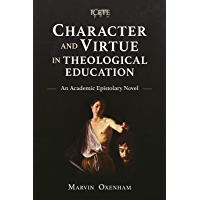 Character and Virtue in Theological Education: An Academic Epistolary Novel (ICETE Series) (English Edition)