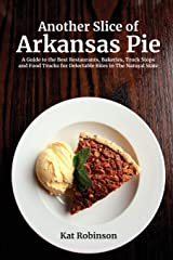 Another Slice of Arkansas Pie: A Guide to the Best Restaurants, Bakeries, Truck Stops and Food Trucks for Delectable Bites in The Natural State Paperback