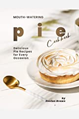 Mouth-watering Pie Cookbook: Delicious Pie Recipes for Every Occasion Kindle Edition