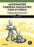 Automatize Tarefas Maçantes com Python: Programação Prática Para Verdadeiros Iniciantes