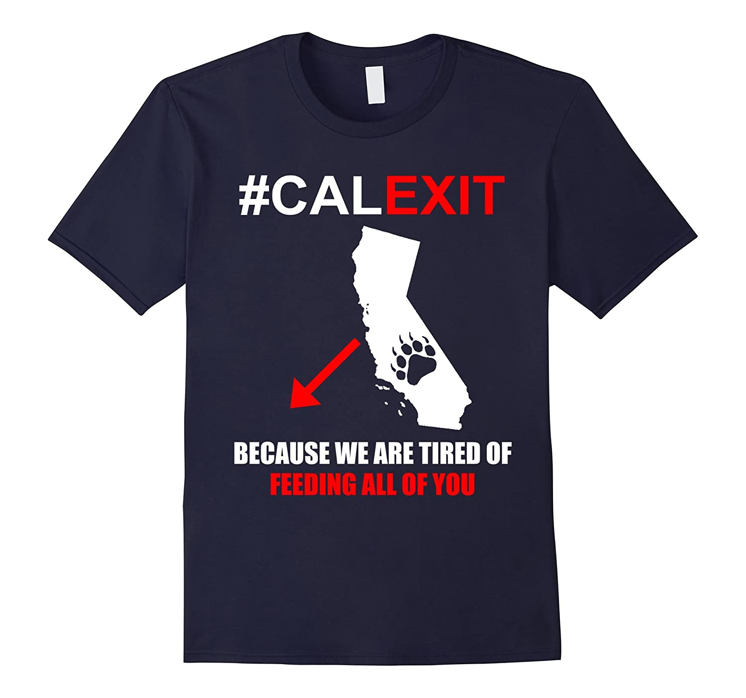 #Calexit - We are tired of FEEDING all of you Shirt-CL