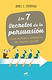 Los 7 secretos de persuasión: Técnicas innovadoras de neuromarketing para convencer a cualquiera