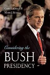 Considering the Bush Presidency by Gary L. Gregg II (Editor), Mark J. Rozell (Editor) (23-Oct-2003) Paperback Paperback
