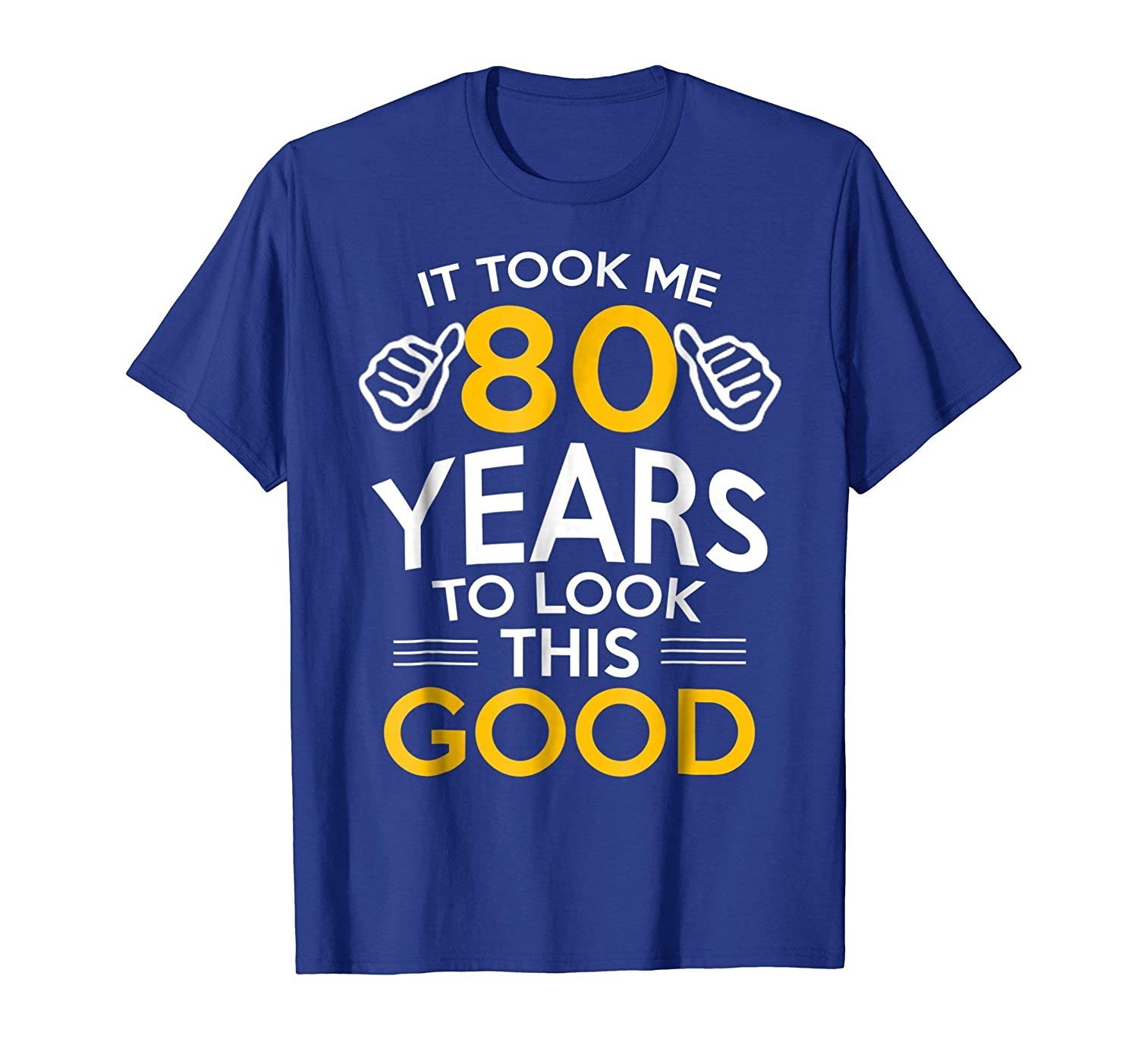80th Birthday Gift Took Me 80 Years Year Old T Shirt Cool Design For