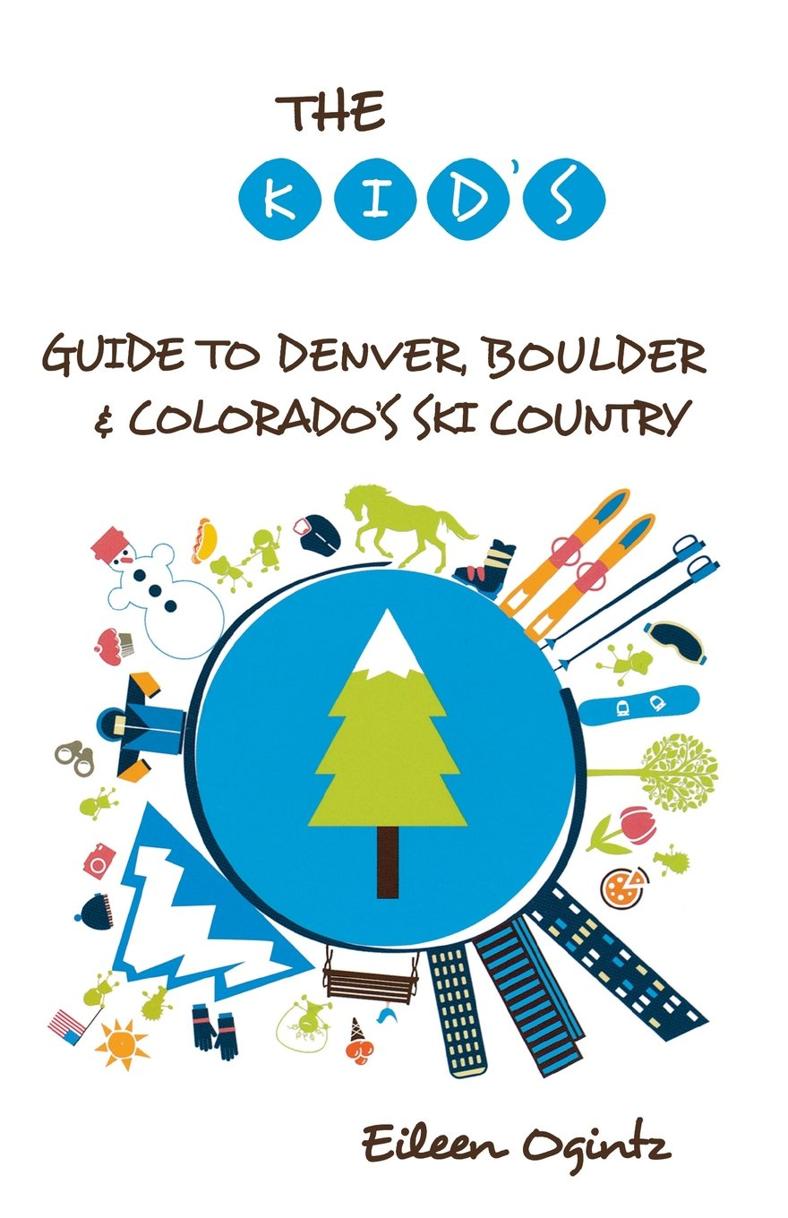 Download The Kid's Guide to Denver, Boulder & Colorado's Ski Country (Kid's Guides Series) pdf