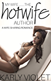My Wife…...The Hotwife Author - A Wife Sharing Romance