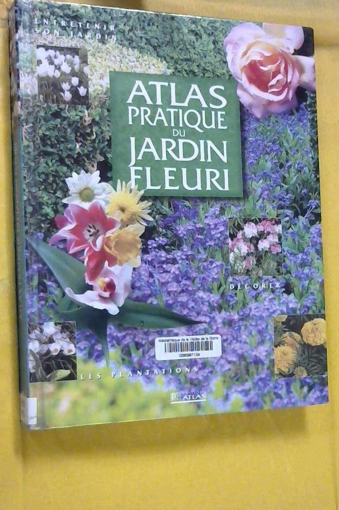 Atlas pratique du jardin fleuri: 9782723432214: Amazon.com: Books