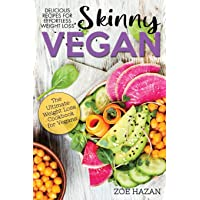 The Skinny Vegan Cookbook: Easy Weight Loss With A Plant Based Diet | Recipes Include Oil-Free Mayo, Pizza, Burgers…