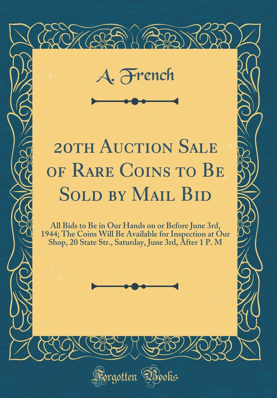 Download 20th Auction Sale of Rare Coins to Be Sold by Mail Bid: All Bids to Be in Our Hands on or Before June 3rd, 1944; The Coins Will Be Available for ... June 3rd, After 1 P. M (Classic Reprint) ebook