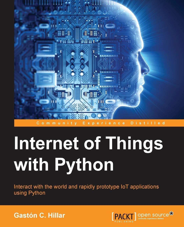 Internet of Things with Python: Gastón C  Hillar