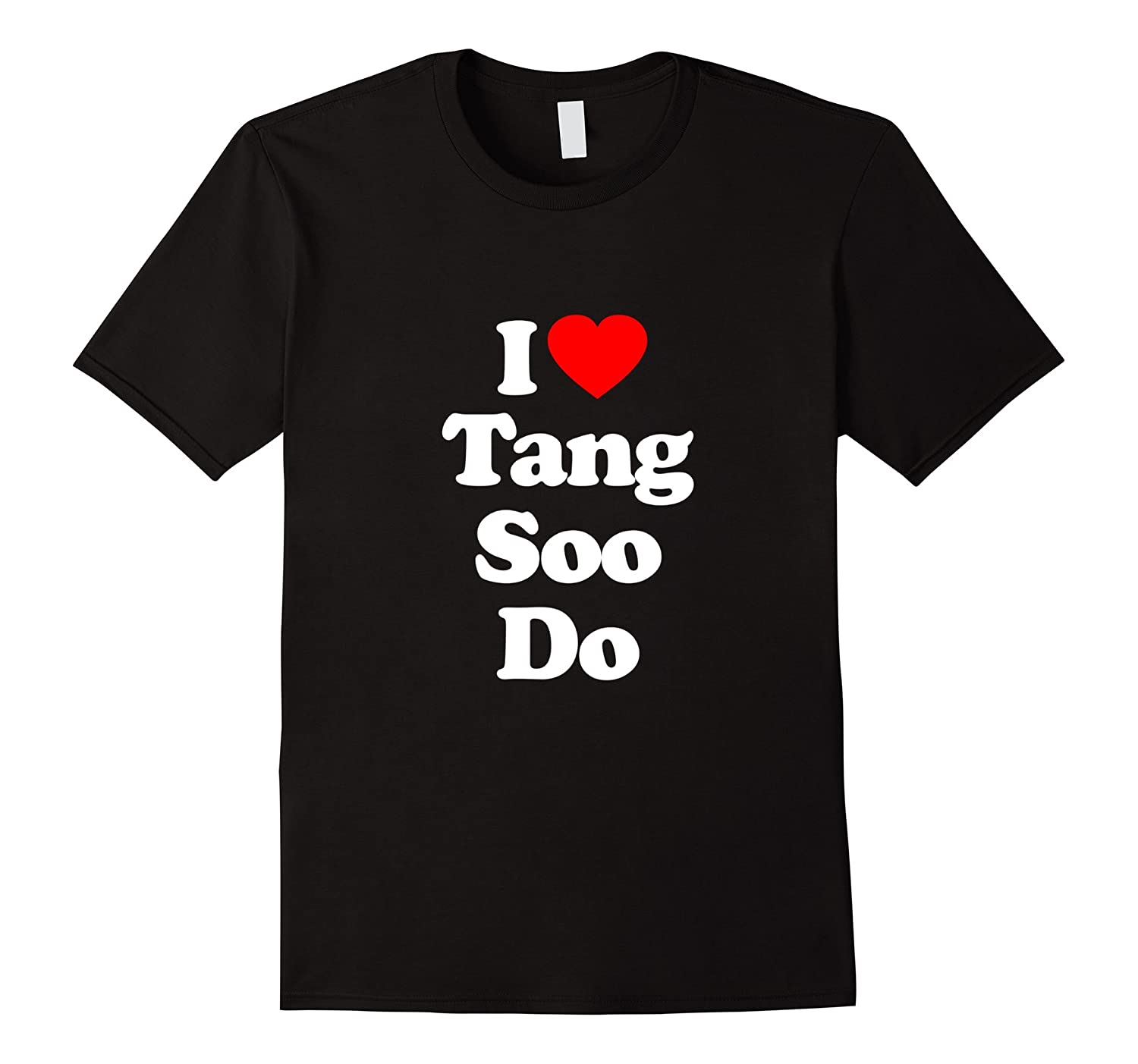 I Love TANG SOO DO T-Shirt Heart Funny Tee-FL