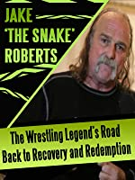 Jake 'The Snake' Roberts: Behind The Wrestling Legend's Recovery and Redemption