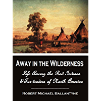Away in the Wilderness, Or, Life Among the Red Indians and Fur-traders of North America (1870) [Illustrated]