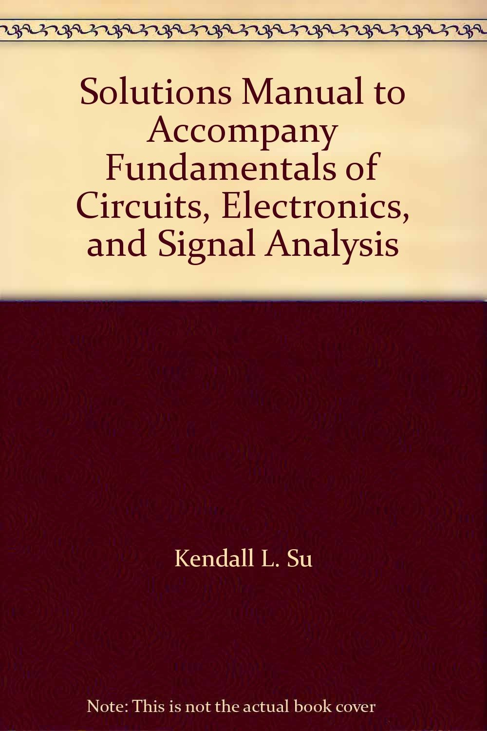 Solutions Manual to Accompany Fundamentals of Circuits, Electronics, and  Signal Analysis: Kendall L. Su: 9780881332209: Amazon.com: Books