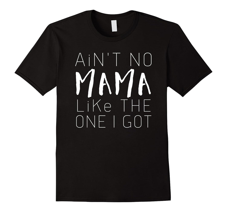 Aint No Mama Like the One I Got Shirt  Boys  Girls  Men-Vaci