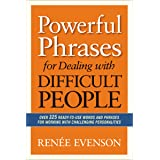 Powerful Phrases for Dealing with Difficult People: Over 325 Ready-to-Use Words and Phrases for Working with Challenging Pers