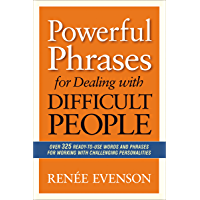 Powerful Phrases for Dealing with Difficult People: Over 325 Ready-to-Use Words and Phrases for Working with Challenging…