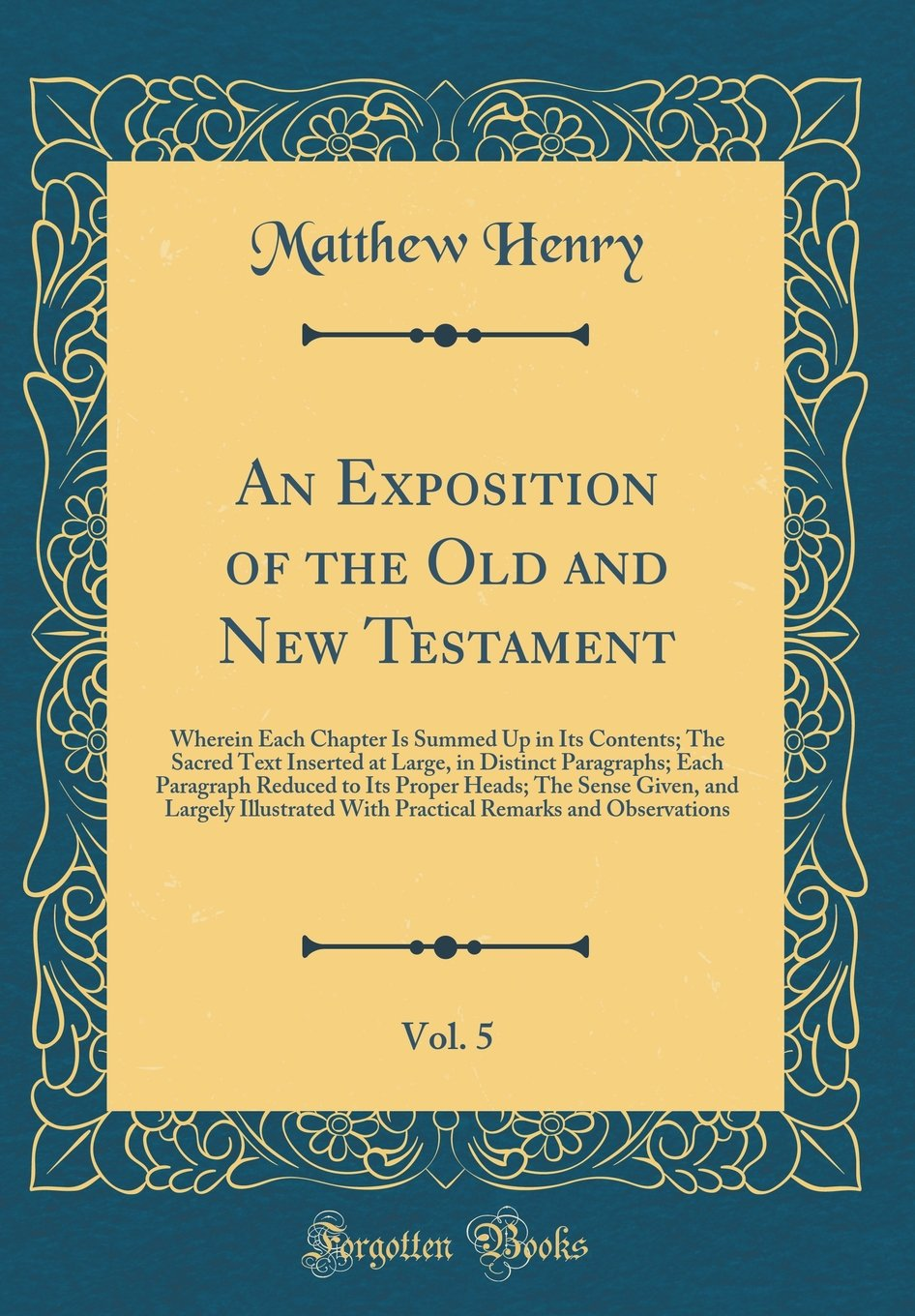 Read Online An Exposition of the Old and New Testament, Vol. 5: Wherein Each Chapter Is Summed Up in Its Contents; The Sacred Text Inserted at Large, in Distinct ... Sense Given, and Largely Illustrated With Pra ebook
