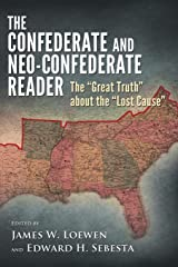 "The Confederate and Neo-Confederate Reader: The ""Great Truth"" about the ""Lost Cause"" Paperback"