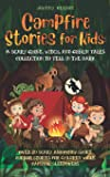 Campfire Stories for Kids: A Scary Ghost, Witch, and Goblin Tales Collection to Tell in the Dark: Over 20 Scary and…