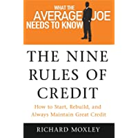 The Nine Rules of Credit - How to Start, Rebuild, and Always Maintain Great Credit (What the Average Joe Needs to Know, 1)