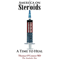 America on Steroids: A Time to Heal: The Next Drug Crisis, Hiding in Plain Sight