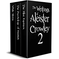 The Writings of Aleister Crowley 2 (Annotated): White Stains, The Psychology of Hashish and The Blue Equinox (English Edition)