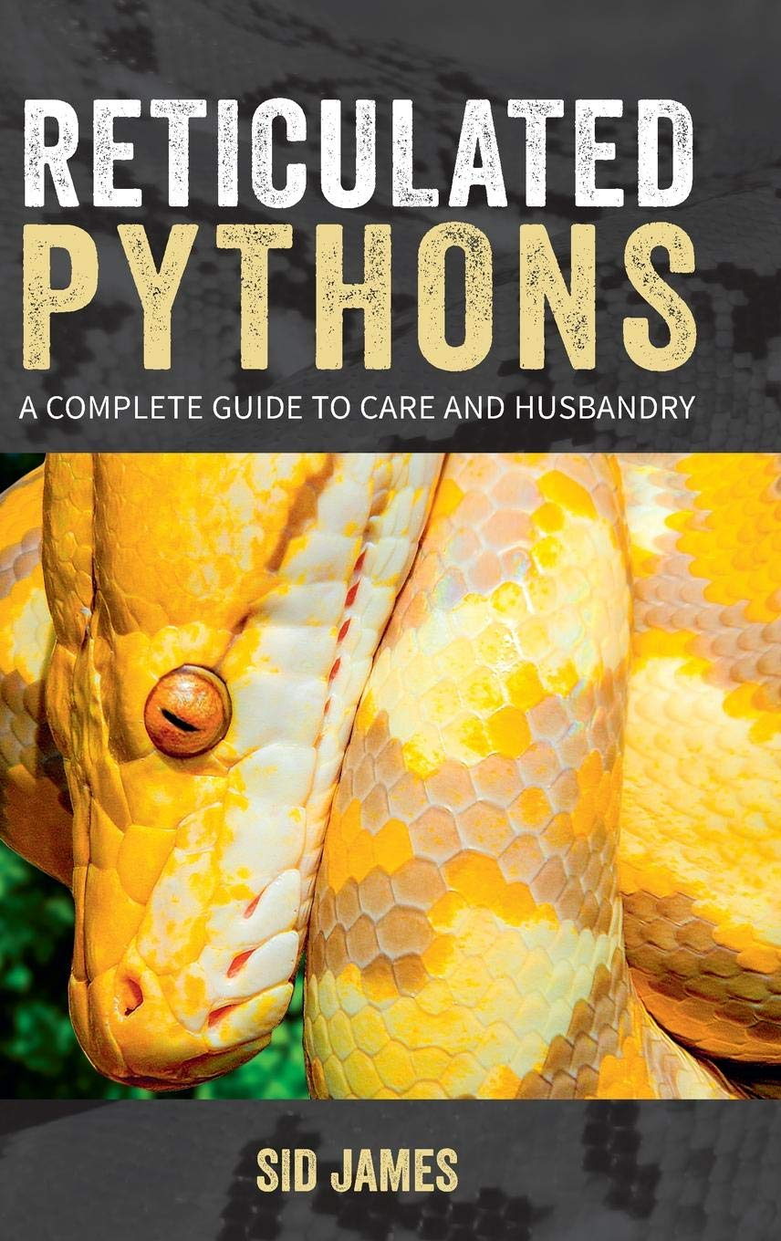 Reticulated Pythons  A Complete Guide To Care And Husbandry