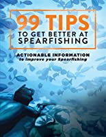 99 Tips To Get Better At Spearfishing: Actionable
