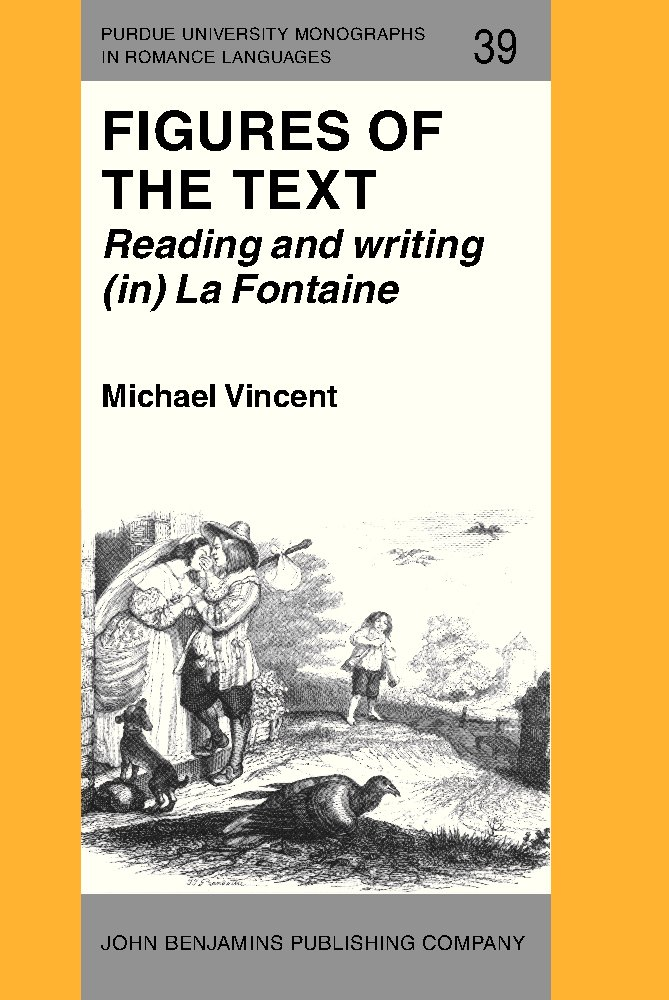 Figures of the Text: Reading and Writing (in) La Fontaine (Purdue University Monographs in Romance Languages) by John Benjamins Publishing Company