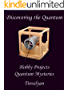 Discovering the Quantum: hobby projects reveal quantum mysteries (English Edition)