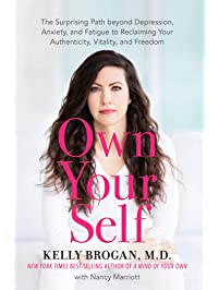 Own Your Self: The Surprising Path beyond Depression, Anxiety, and Fatigue to Reclaiming Your Authenticity, Vitality, and...